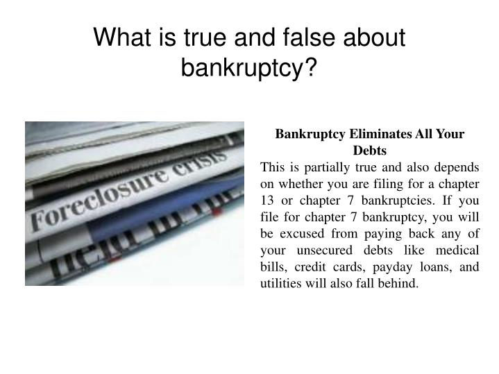 What is true and false about bankruptcy?