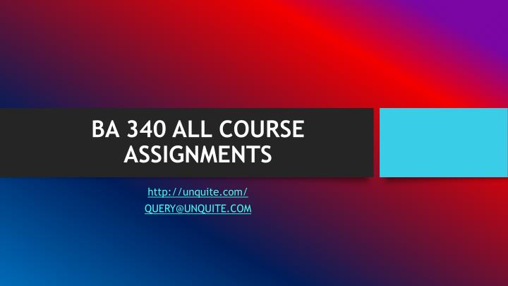 BA 340 ALL COURSE ASSIGNMENTS