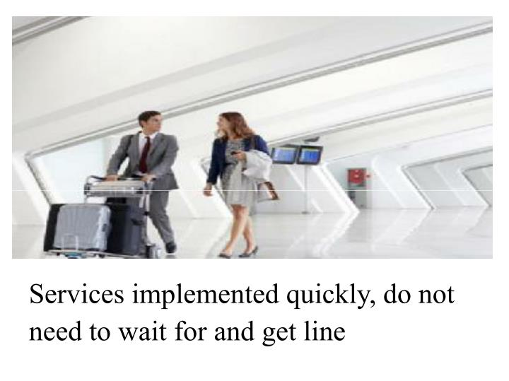 Services implemented quickly, do not