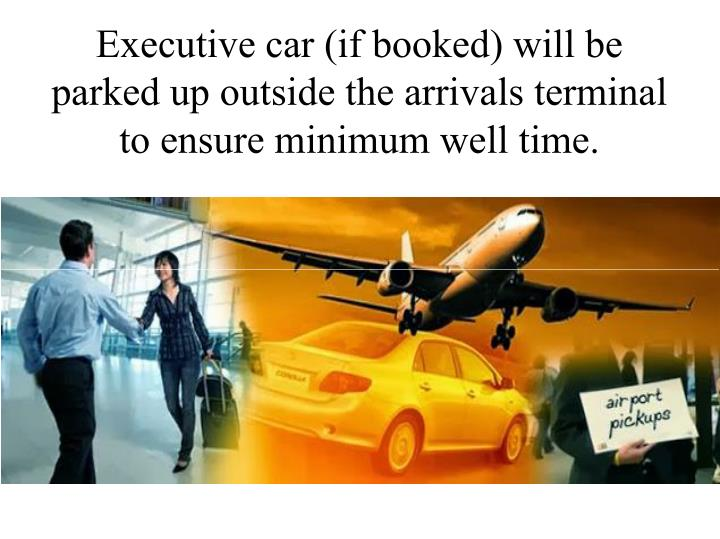 Executive car (if booked) will be