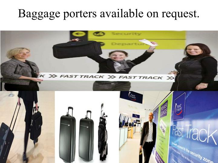 Baggage porters available on request.