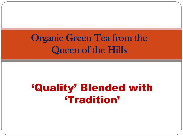 Organic green tea from the queen of the hills