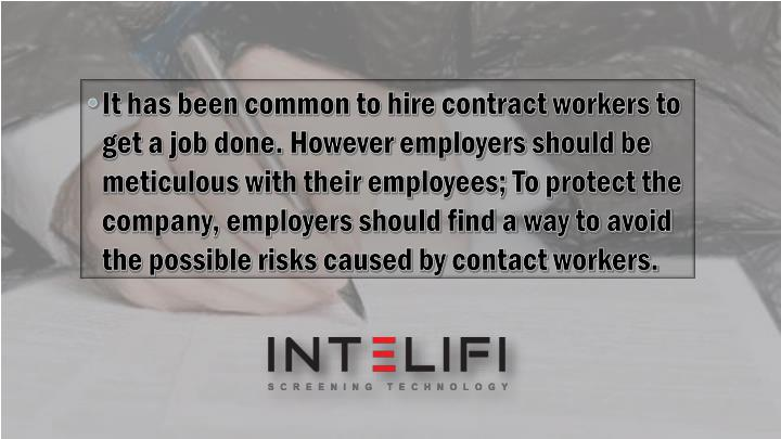 It has been common to hire contract workers to get a job done. However employers should be meticulous with their employees; To protect the company, employers should find a way to avoid the possible risks caused by contact workers.