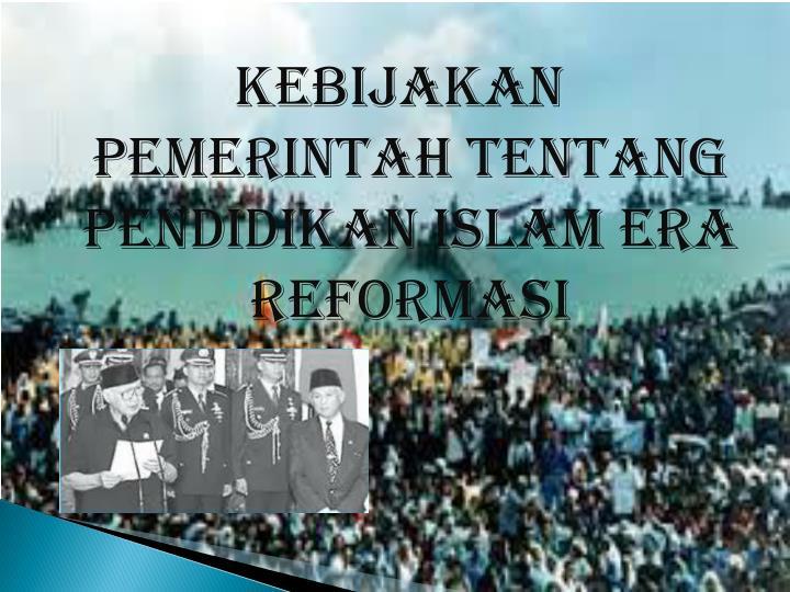 Kebijakan Pemerintah Tentang Pendidikan Islam Era Reformasi