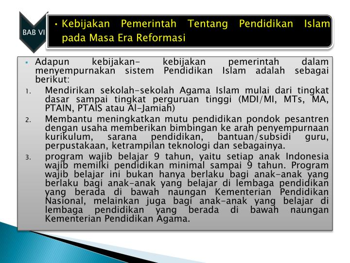 Adapun kebijakan- kebijakan pemerintah dalam menyempurnakan sistem Pendidikan Islam adalah sebagai berikut: