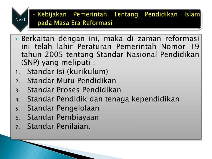 Berkaitan dengan ini, maka di zaman reformasi ini telah lahir Peraturan Pemerintah Nomor 19 tahun 2005 tentang Standar Nasional Pendidikan (SNP) yang meliputi :
