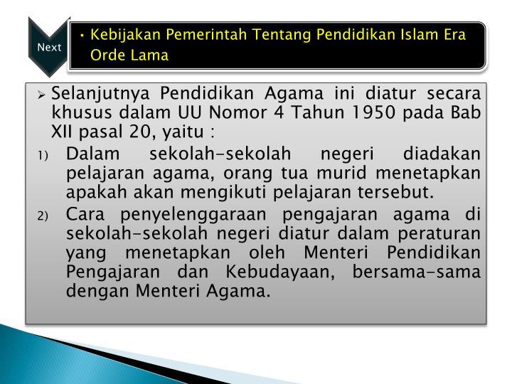 Selanjutnya Pendidikan Agama ini diatur secara khusus dalam UU Nomor 4 Tahun 1950 pada Bab XII pasal 20, yaitu :