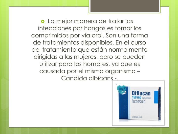 La mejor manera de tratar las infecciones por hongos es tomar los comprimidos por vía oral. Son una forma de tratamientos disponibles. En el curso del tratamiento que están normalmente dirigidas a las mujeres, pero se pueden utilizar para los hombres, ya que es causada por el mismo organismo –