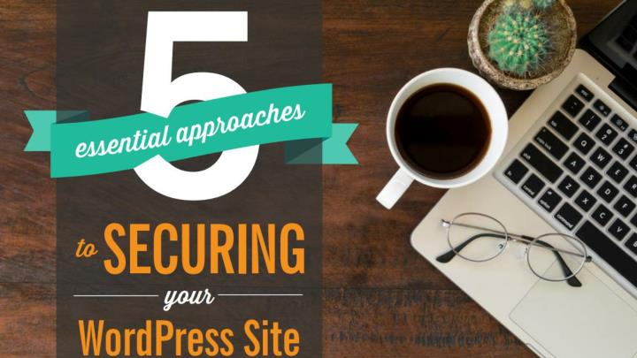 5 essential approaches to securing your wordpress site