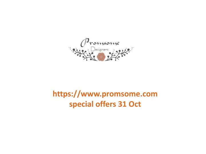 Https://www.promsome.comspecial offers 31 Oct