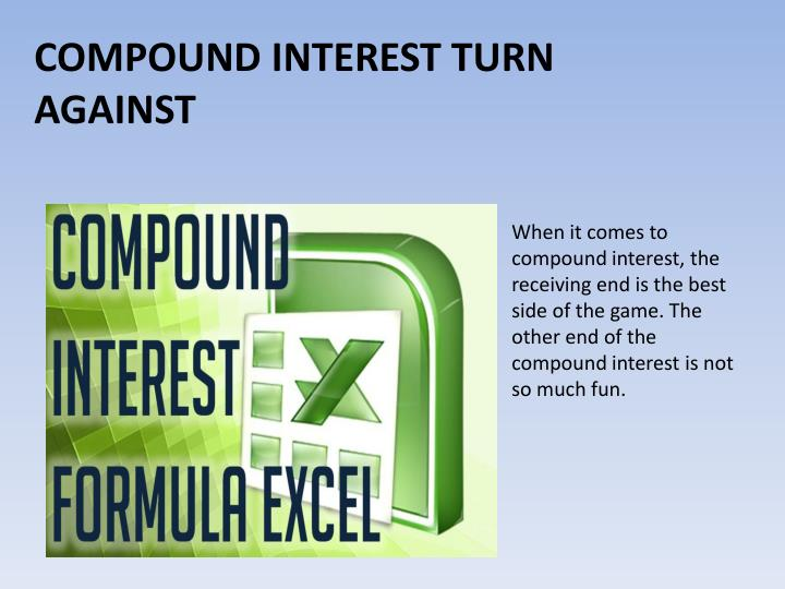 When it comes to compound interest, the receiving end is the best side of the game. The other end of the compound interest is not so much fun.