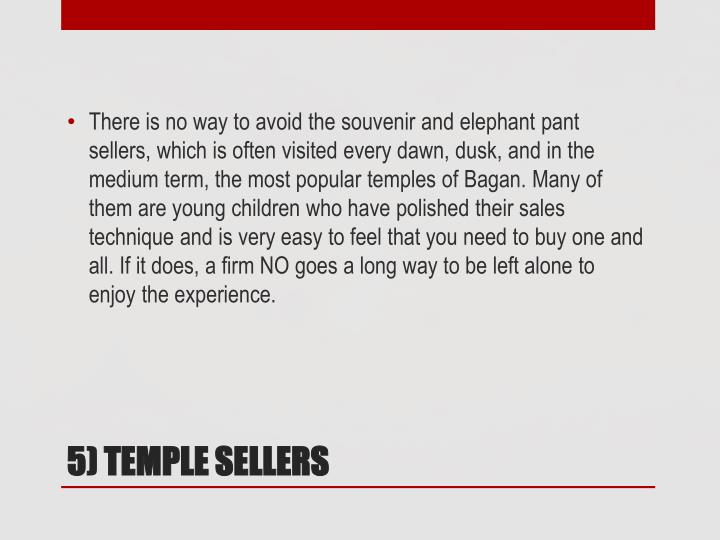 There is no way to avoid the souvenir and elephant pant sellers, which is often visited every dawn, dusk, and in the medium term, the most popular temples of