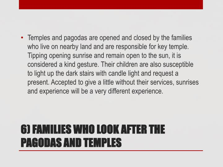Temples and pagodas are opened and closed by the families who live on nearby land and are responsible for key temple. Tipping opening sunrise and remain open to the sun, it is considered a kind gesture. Their children are also susceptible to light up the dark stairs with candle light and request a present. Accepted to give a little without their services, sunrises and experience will be a very different experience.