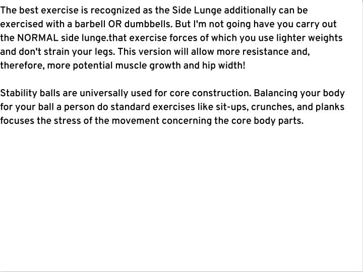The best exercise is recognized as the Side Lunge additionally can be