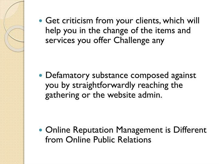 Get criticism from your clients, which will help you in the change of the items and services you offer Challenge
