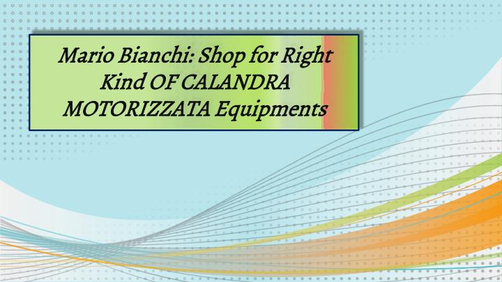 Mario bianchi shop for right kind of calandra motorizzata equipments