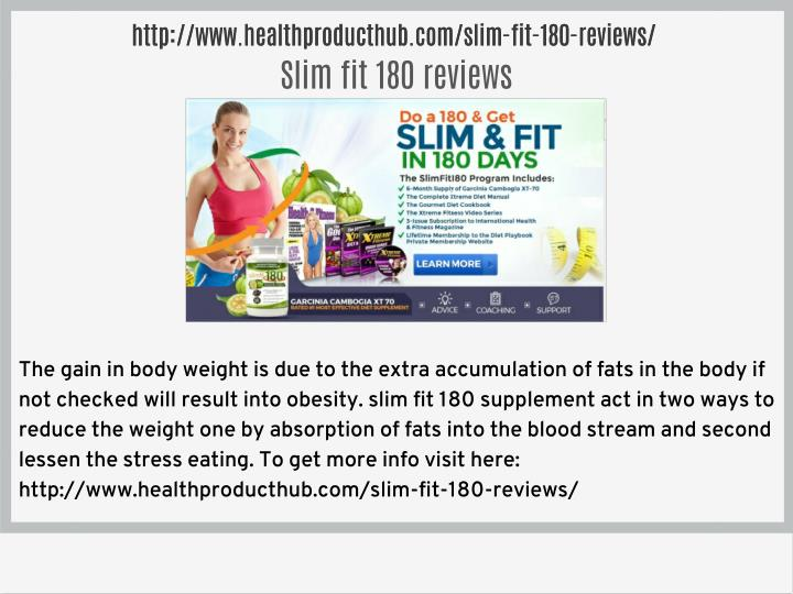 Http://www.healthproducthub.com/slim-fit-180-reviews/