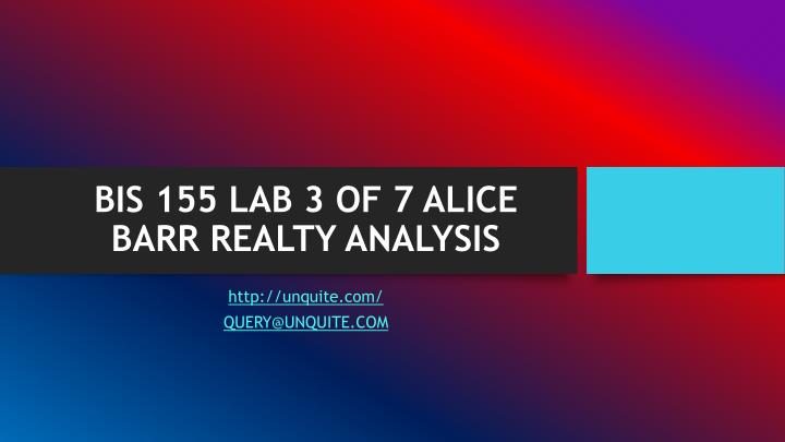 Bis 155 lab 3 of 7 alice barr realty analysis