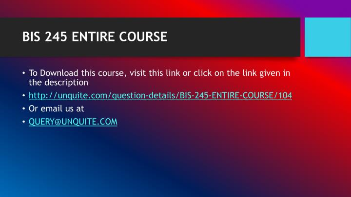 BIS 245 ENTIRE COURSE