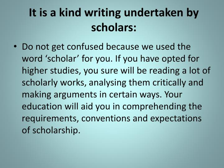 It is a kind writing undertaken by scholars: