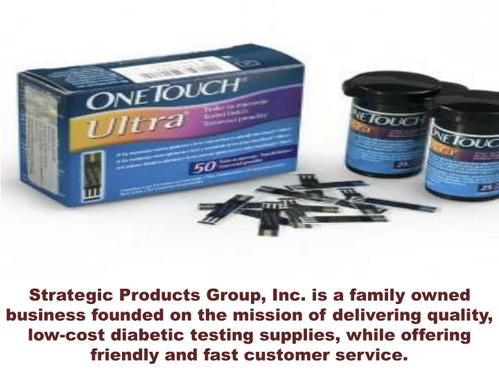 Strategic Products Group, Inc. is a family owned business founded on the mission of delivering quality, low-cost diabetic testing supplies, while offering friendly and fast customer service.