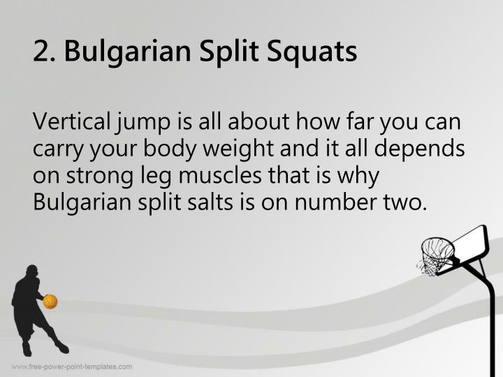 Vertical jump is all about how far you can carry your body weight and it all depends on strong leg muscles that is why Bulgarian split salts is on number two.