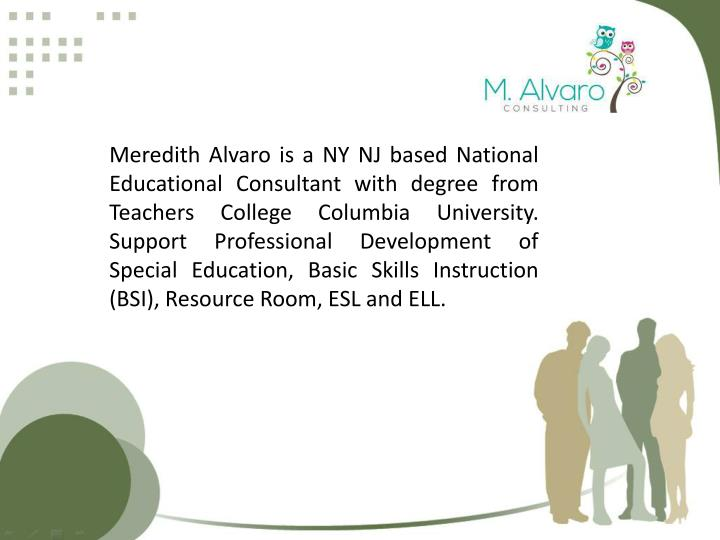 Meredith Alvaro is a NY NJ based National Educational Consultant with degree from Teachers College C...