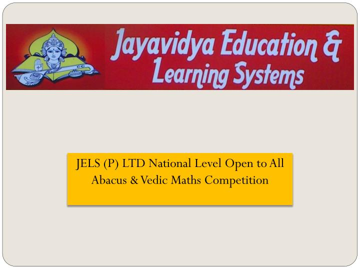 JELS (P) LTD National Level Open to All Abacus & Vedic Maths Competition