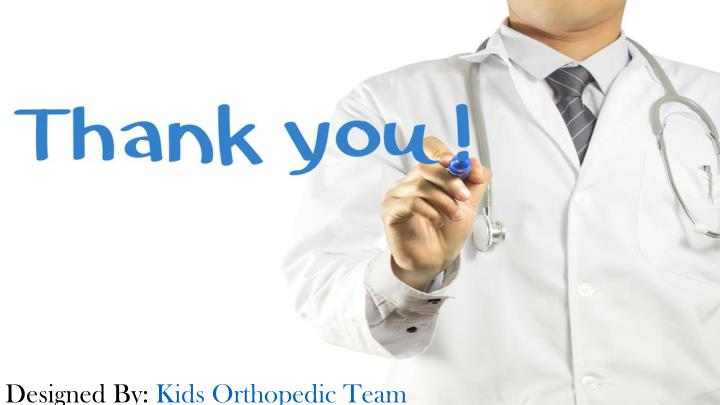 Designed By: Kids Orthopedic Team