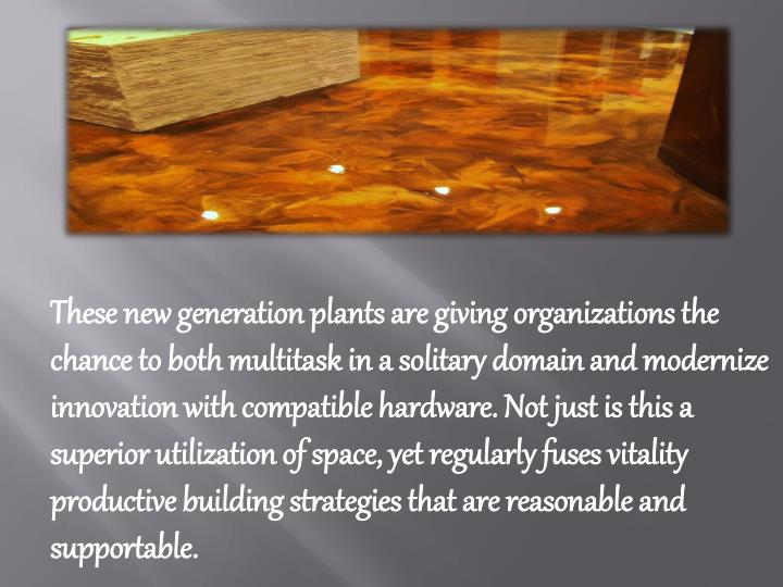 These new generation plants are giving organizations the chance to both multitask in a solitary domain and modernize innovation with compatible hardware. Not just is this a superior utilization of space, yet regularly fuses vitality productive building strategies that are reasonable and supportable.
