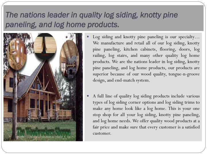 The nations leader in quality log siding, knotty pine paneling, and log home products.