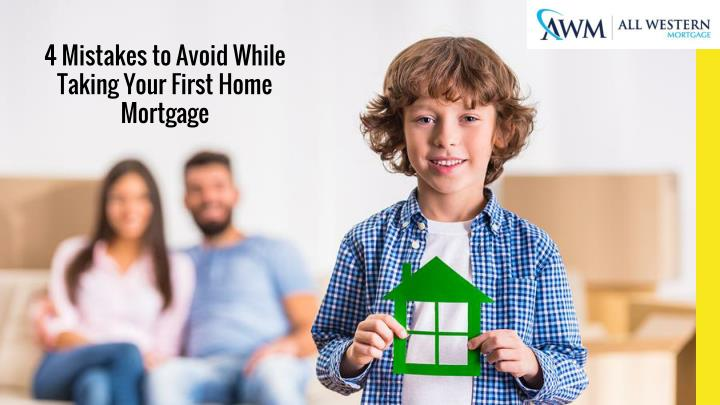 4 mistakes to avoid while taking your first home mortgage