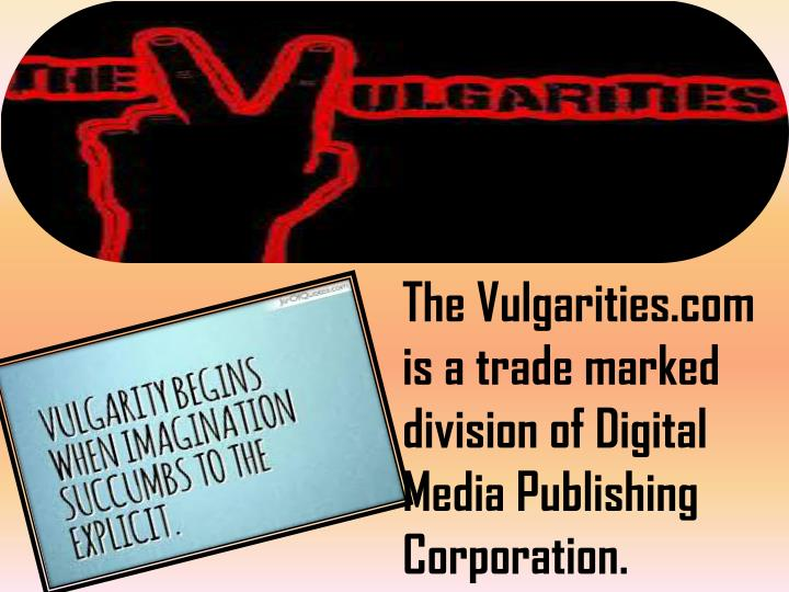 The Vulgarities.com is a trade marked division of Digital Media Publishing Corporation.