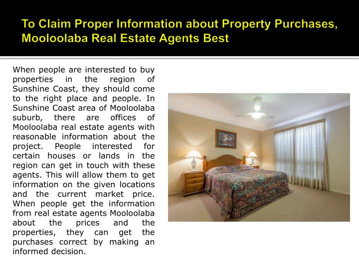 To claim proper information about property purchases mooloolaba real estate agents best