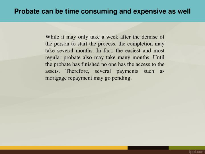 Probate can be time consuming and expensive as well