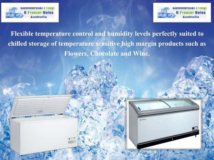 Flexible temperature control and humidity levels perfectly suited to chilled storage of temperature sensitive high margin products such as Flowers, Chocolate and Wine.