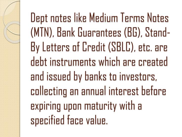 Dept notes like Medium Terms Notes (MTN), Bank Guarantees (BG), Stand-By Letters of Credit (SBLC), e...