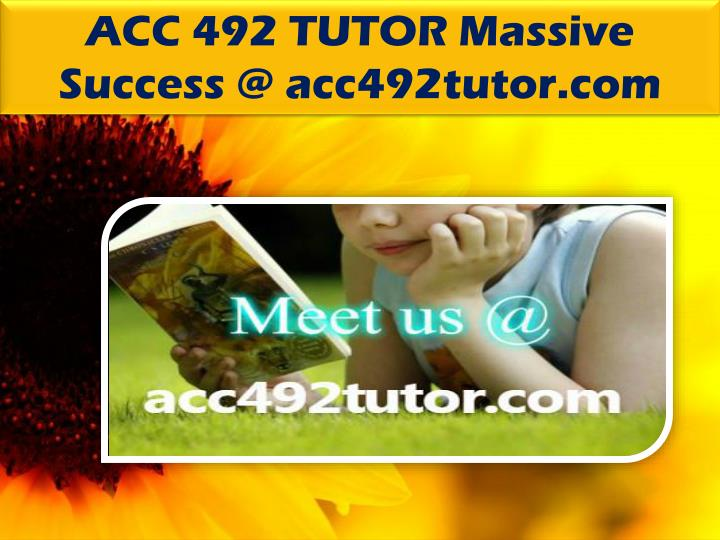 ACC 492 TUTOR Massive Success @ acc492tutor.com