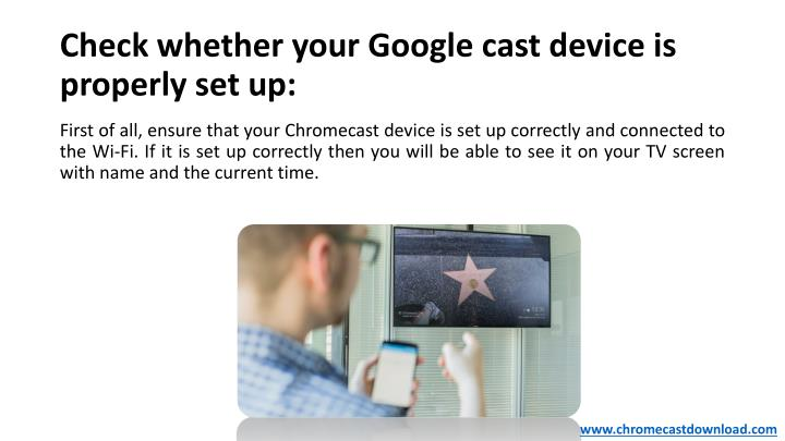 Check whether your Google cast device is properly set up: