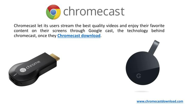 Chromecast let its users stream the best quality videos and enjoy their