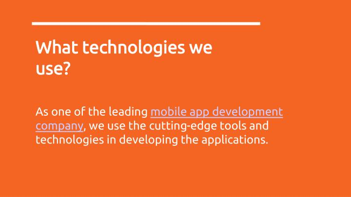 What technologies we use?