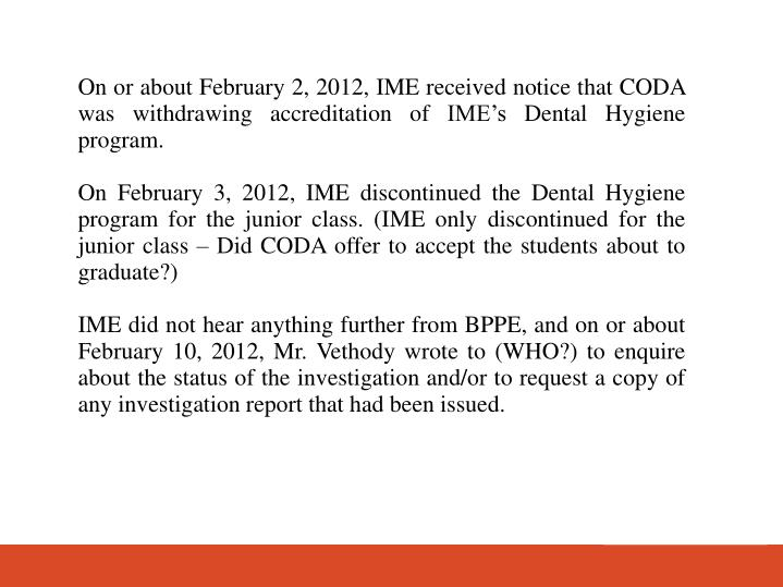 On or about February 2, 2012, IME received notice that CODA was withdrawing accreditation of IMEs Dental Hygiene program.