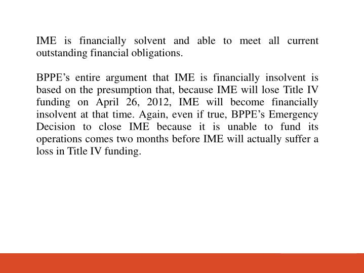 IME is financially solvent and able to meet all current outstanding financial obligations.