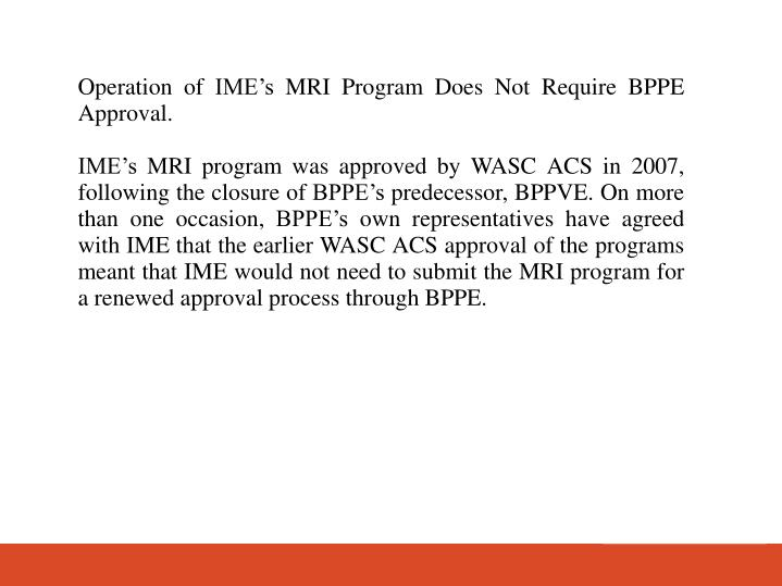 Operation of IMEs MRI Program Does Not Require BPPE Approval.
