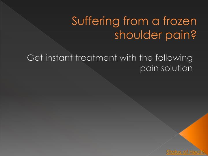 Suffering from a frozen shoulder pain