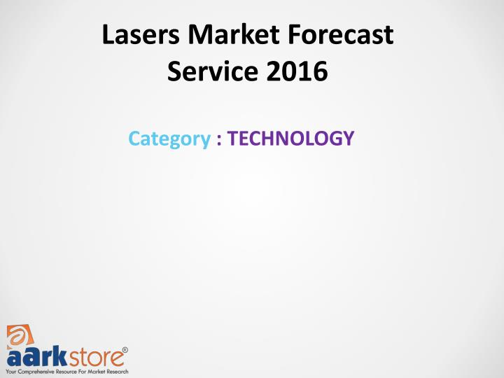 Lasers Market Forecast Service 2016