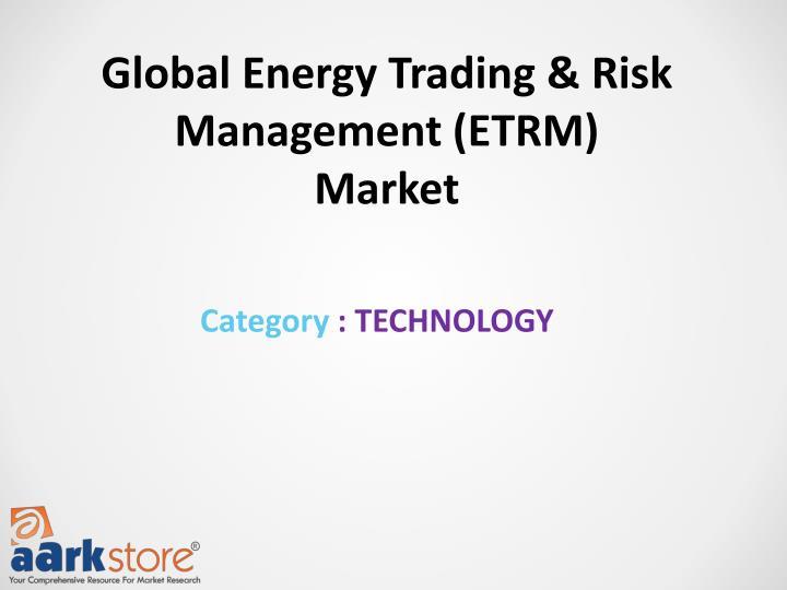 Global Energy Trading & Risk Management (ETRM) Market