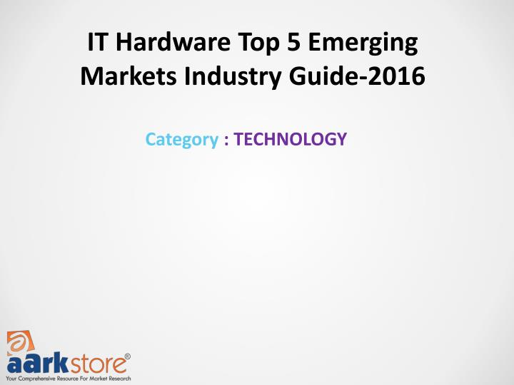 IT Hardware Top 5 Emerging Markets Industry