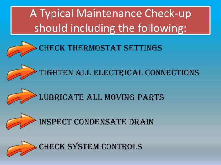 A typical maintenance check up should including the following