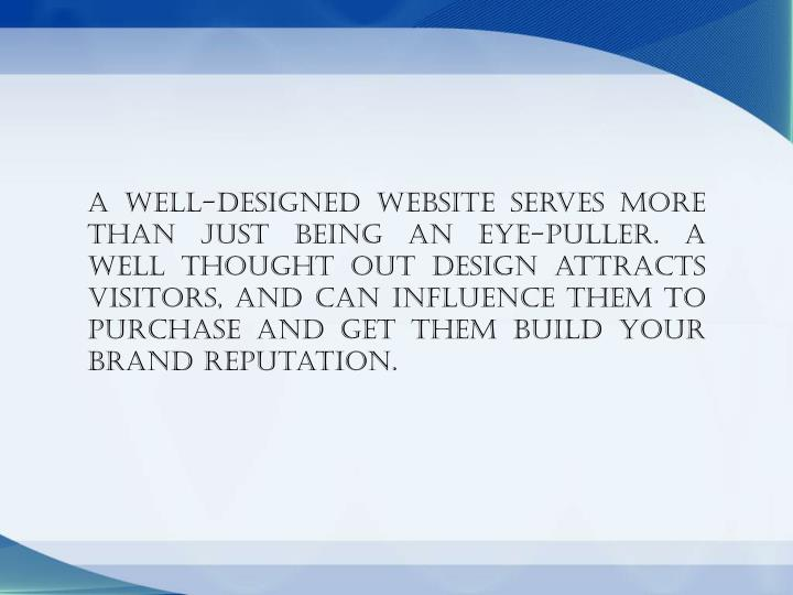A well-designed website serves more than just being an eye-puller. A well thought out design attract...
